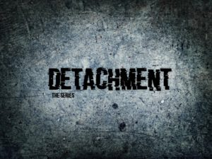 Detachment The Series - In Development
