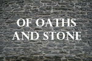 Work In Progress: Of Oaths And Stone